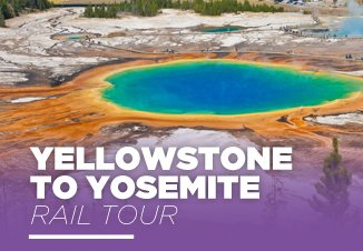 Yellowstone to Yosemite Rail Tour